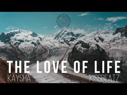 Kaysha x KissBeatz - The Love of Life