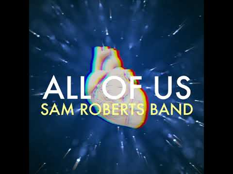 Sam Roberts Band - All Of Us Album released 10.16.20