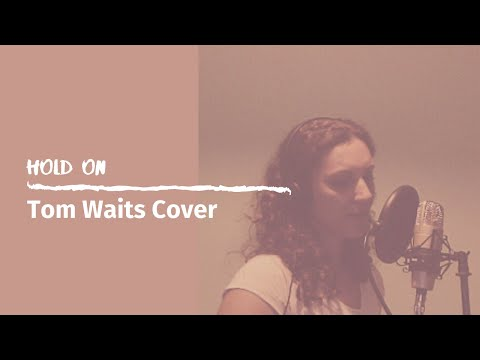 Hold On - Tom Waits (cover by Nicole Stella)