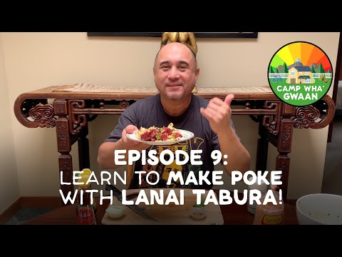 Camp Wha'Gwaan, Episode 9: Learn to make POKE with Lanai Tabura
