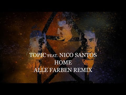 TOPIC - HOME ft. Nico Santos [Alle Farben Remix] (OFFICIAL LYRIC VIDEO)