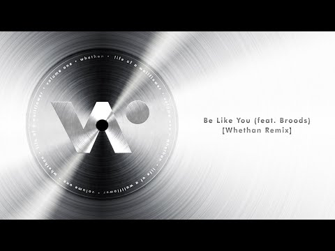 Whethan - Be Like You feat. Broods (Whethan Remix) (Official Audio)