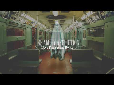 "The Amity Affliction ""Don't Wade In The Water"""