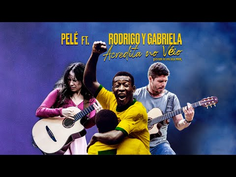 Pelé Feat. Rodrigo y Gabriela - Acredita No Véio (Listen To The Old Man)