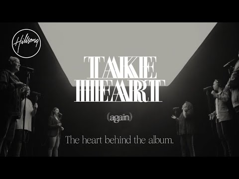 Take Heart (Again) The Heart Behind the Album - Hillsong Worship
