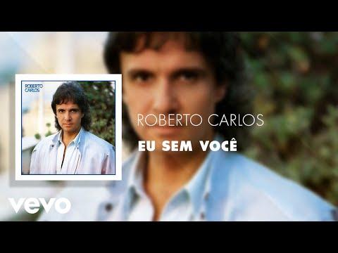 Roberto Carlos - Eu Sem Você (Áudio Oficial)