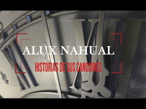 ALUX NAHUAL - HISTORIAS DE SUS CANCIONES