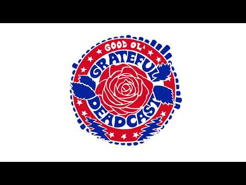 The Good Ol' Grateful Deadcast: Season 2 - Episode 4: Sugar Magnolia | American Beauty 50