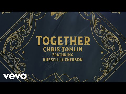 Chris Tomlin - Together (Lyric Video) ft. Russell Dickerson