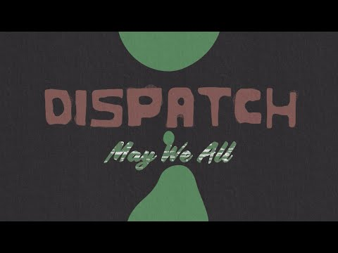 """Dispatch - """"May We All"""" [Official Video]"""