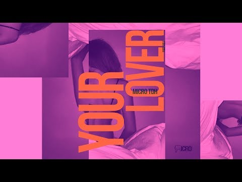 Micro TDH - Your Lover (Audio 2017)