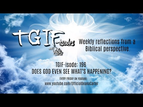 TGIF-isode: 196 DOES GOD EVEN SEE WHAT'S HAPPENING