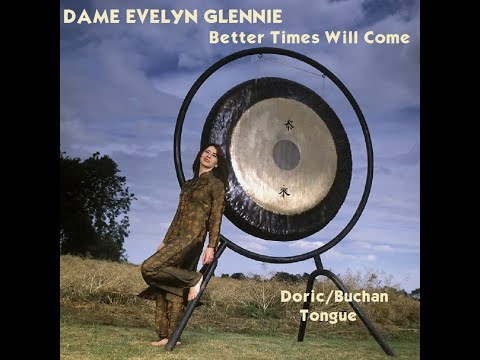 Dame Evelyn Glennie - Better Times Will Come (Janis Ian) Doric/Buchan Tongue