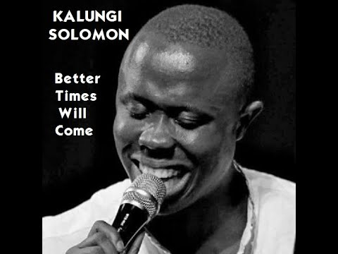 Kalungi Solomon -w- John Bowman - Better Times Will Come (Janis Ian)