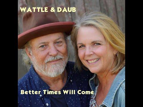 Wattle & Daub - Better Times Will Come (Janis Ian)