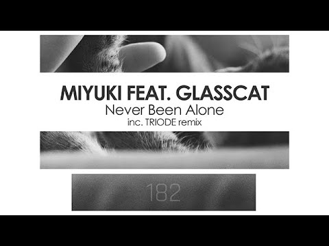 Miyuki featuring Glasscat - Never Been Alone (TRIODE Remix)