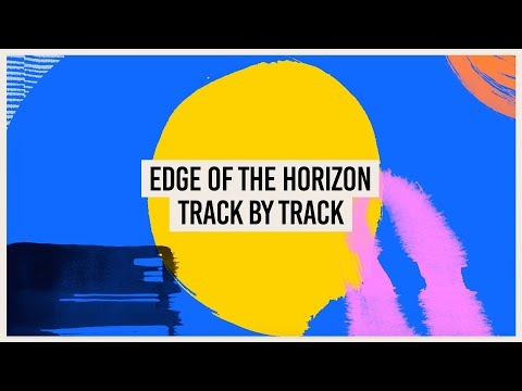 Edge of the Horizon - Track by Track (Taken from album listening party)