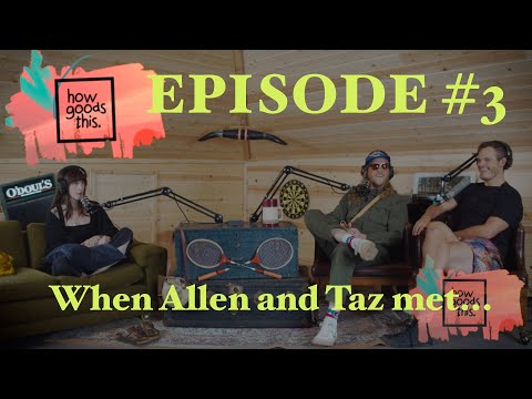 How Goods This. EP.3 - When Allen and Taz met...