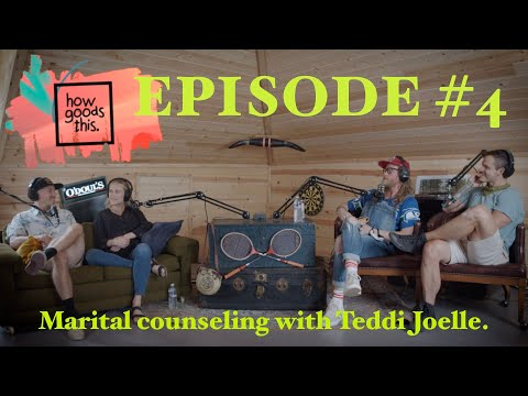 How Goods This. EP.4 - Marital Counseling with Teddi Joelle.