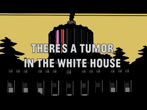 There's a Tumor in the White House