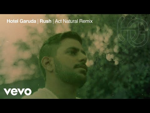 Hotel Garuda - Rush (Act Natural Remix) [Official Audio]