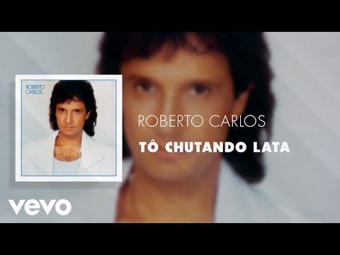 Roberto Carlos - Tô Chutando Lata (Áudio Oficial)