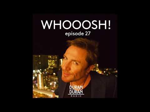 WHOOOSH! on Duran Duran Radio with Simon Le Bon & Katy - Episode 27!
