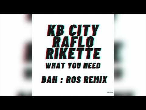 KB City, Raflo, Rikette -What you need- Dan : Ros Remix