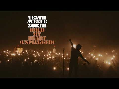 Tenth Avenue North - Hold My Heart (Unplugged Audio)