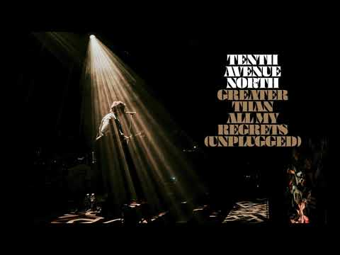 Tenth Avenue North - Greater Than All My Regrets (Unplugged Audio)