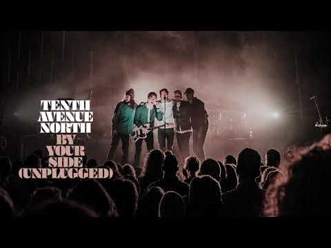 Tenth Avenue North - By Your Side (Unplugged Audio)