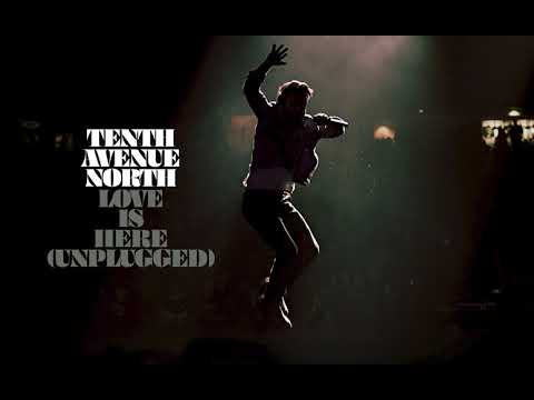 Tenth Avenue North - Love Is Here (Unplugged Audio)