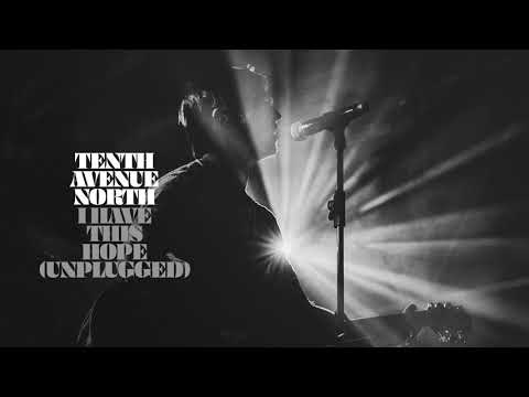Tenth Avenue North - I Have This Hope (Unplugged Audio)