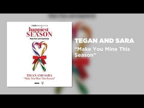 "Tegan and Sara - Make You Mine This Season (From ""Happiest Season"")"