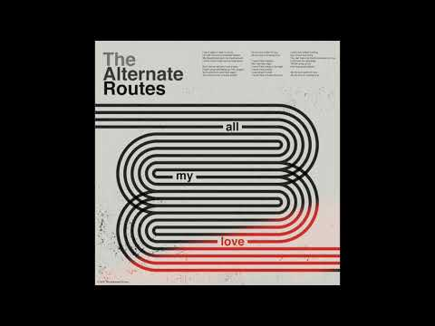 The Alternate Routes- All My Love