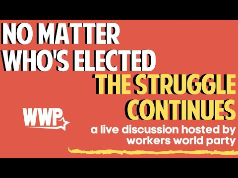 No Matter Who's Elected, the Struggle Continues