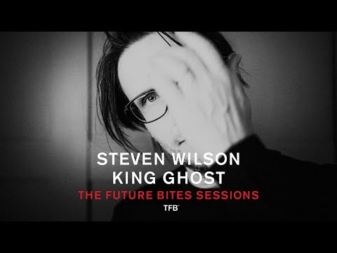 Steven Wilson - KING GHOST (THE FUTURE BITES SESSIONS)