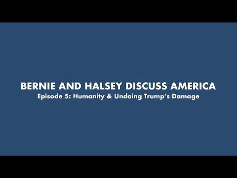 BERNIE AND HALSEY DISCUSS AMERICA - Episode 5: Humanity & Undoing Trump's Damage