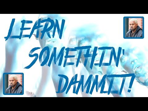 Kanye West Is a Musician (Learn Somethin' Dammit! #1)