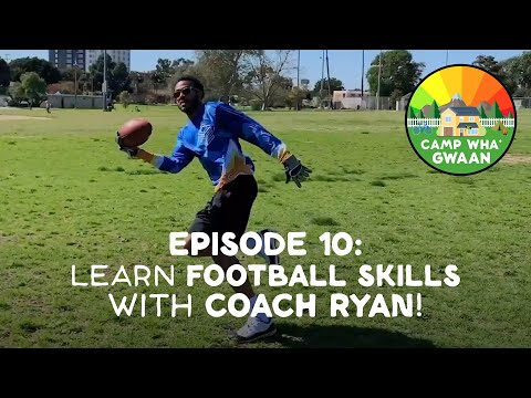 Camp Wha'Gwaan, Episode 10: Learn 🏈 FOOTBALL SKILLS with Coach Ryan