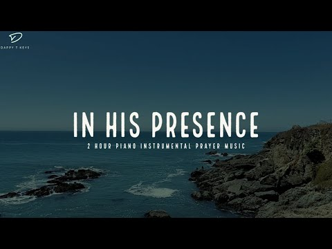 In His Presence: Time With Holy Spirit | 2 Hour Prayer Time Music | Relaxation & Meditation Music