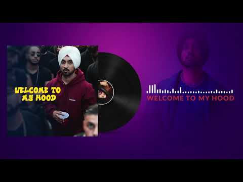 Diljit Dosanjh: Welcome To My Hood Full (Audio) Song