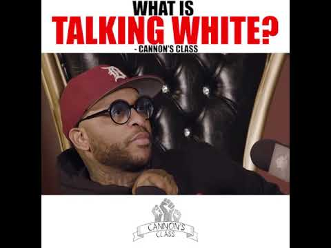 What is talking White? #CannonsClass