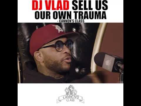 DJ Vlad sells us our own trauma #CannonsClass