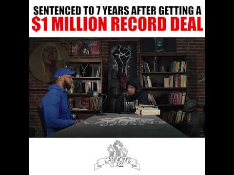 Sentenced to 7 years after getting a $1 Million Dollar record deal #CannonsClass