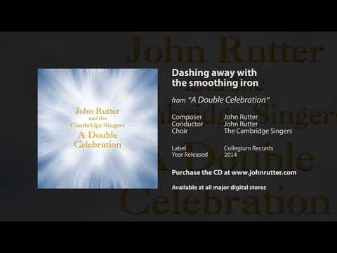 Dashing away with the smoothing iron - John Rutter, The Cambridge Singers