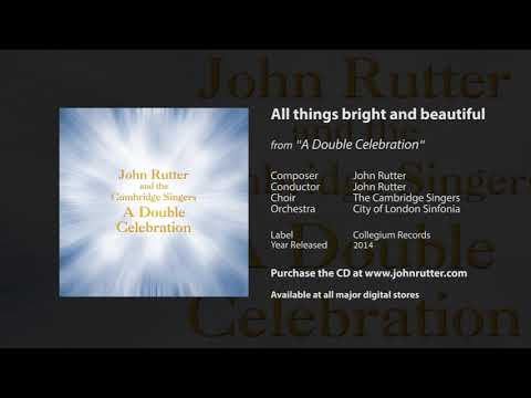 All things bright and beautiful - John Rutter, The Cambridge Singers, City of London Sinfonia