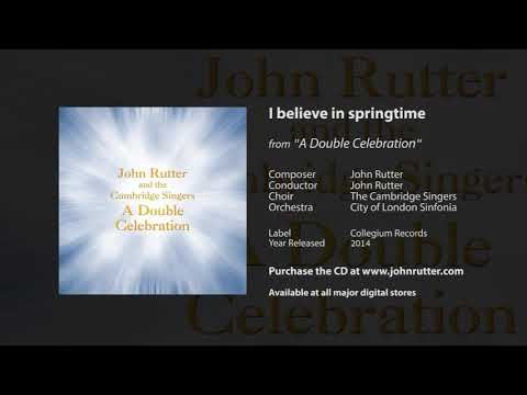 I believe in springtime - John Rutter, The Cambridge Singers, City of London Sinfonia