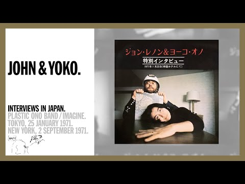 John Lennon & Yoko Ono - Special Interviews: Tokyo, 25 January 1971 and New York, 2 September 1971.