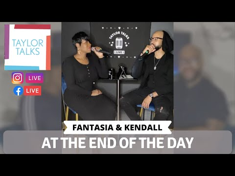 Taylor Talks Live with Fantasia and Kendall: At The End Of The Day